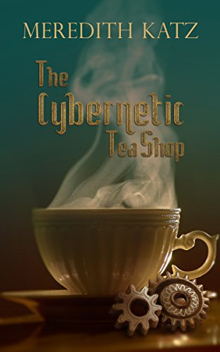 Meredith Katz The Cybernetic Tea Shop  steaming cup and saucer with a pile of gears